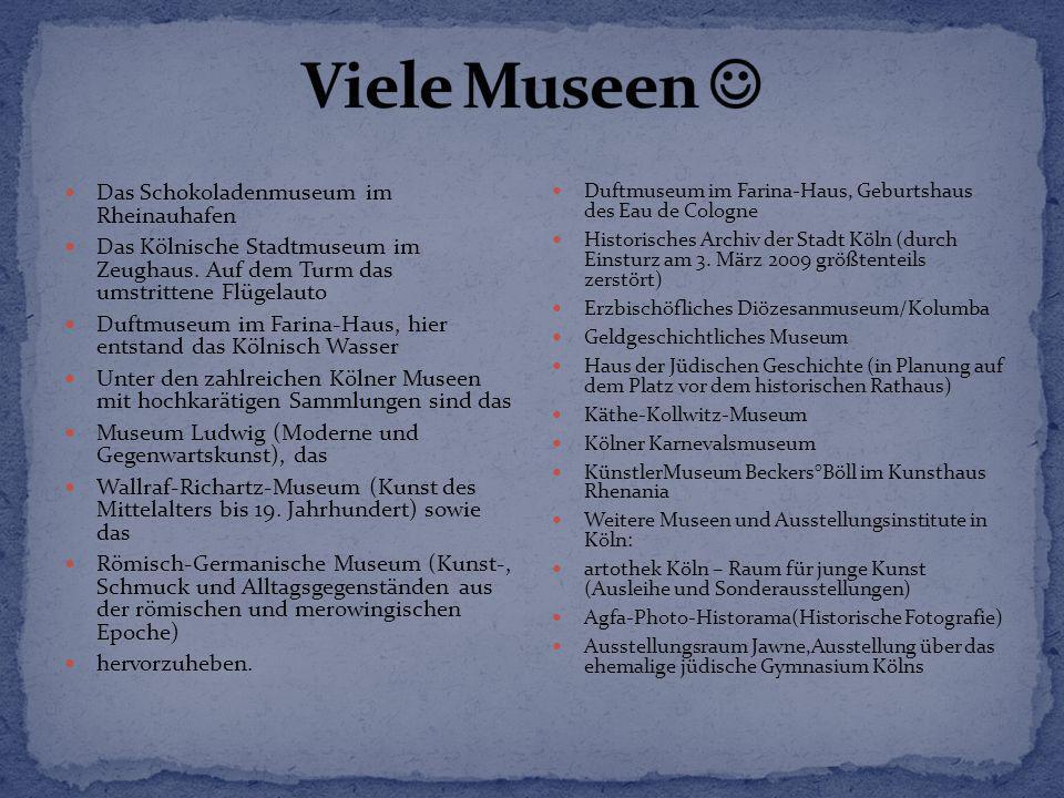 Das Schokoladenmuseum im Rheinauhafen Das Kölnische Stadtmuseum im Zeughaus. Auf dem Turm das umstrittene Flügelauto Duftmuseum im Farina-Haus, hier e