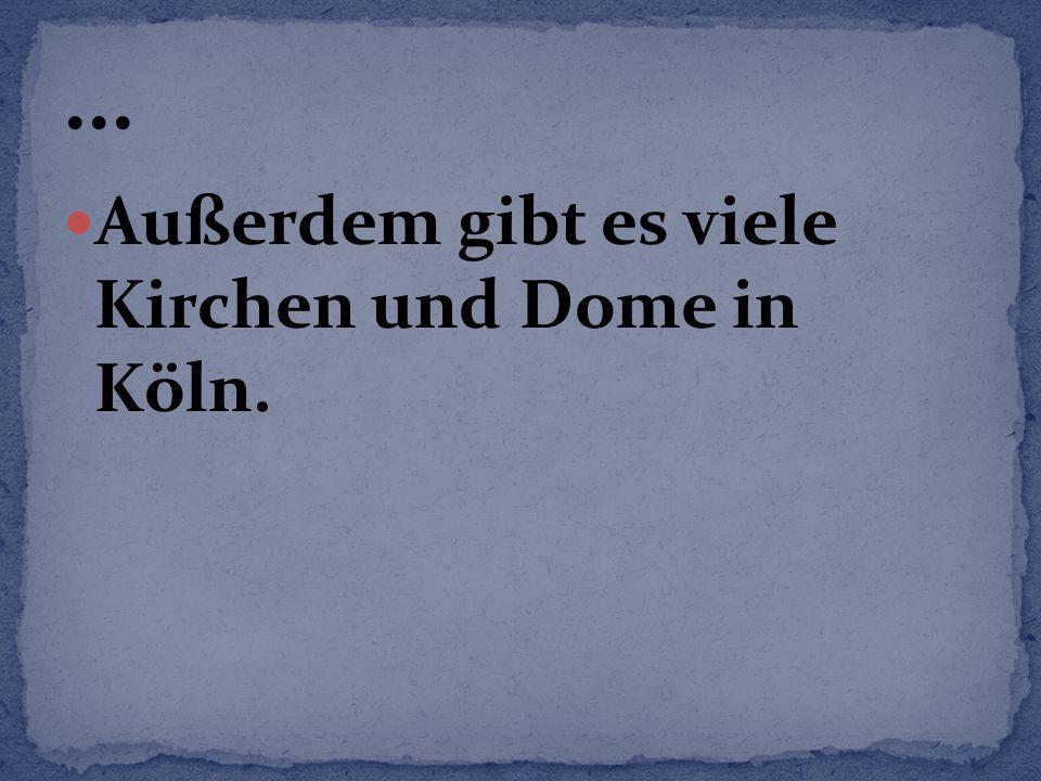 Außerdem gibt es viele Kirchen und Dome in Köln.