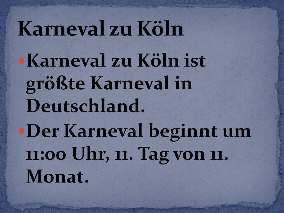 Karneval zu Köln ist größte Karneval in Deutschland. Der Karneval beginnt um 11:00 Uhr, 11. Tag von 11. Monat.