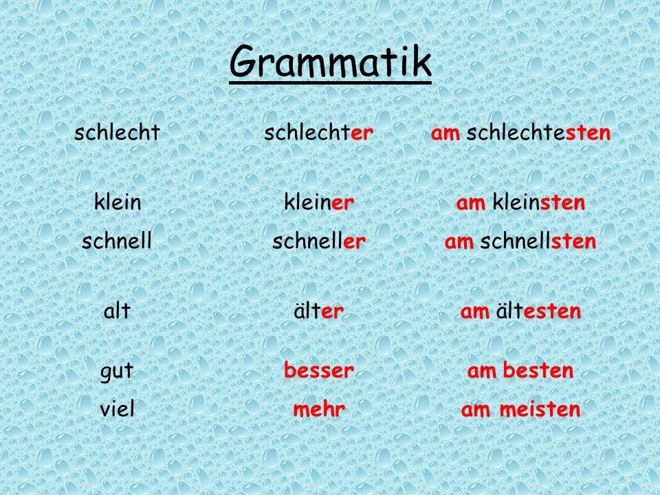Grammatik schlechtschlechteram schlechtesten kleinkleineram kleinsten schnellschnelleram schnellsten altälteram ältesten gutbesseram besten vielmehram