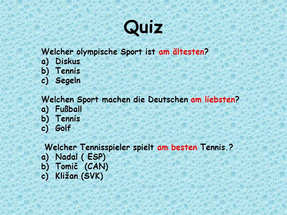 Quiz Welcher olympische Sport ist am ältesten? a) Diskus b) Tennis c) Segeln Welchen Sport machen die Deutschen am liebsten? a) Fußball b) Tennis c) G