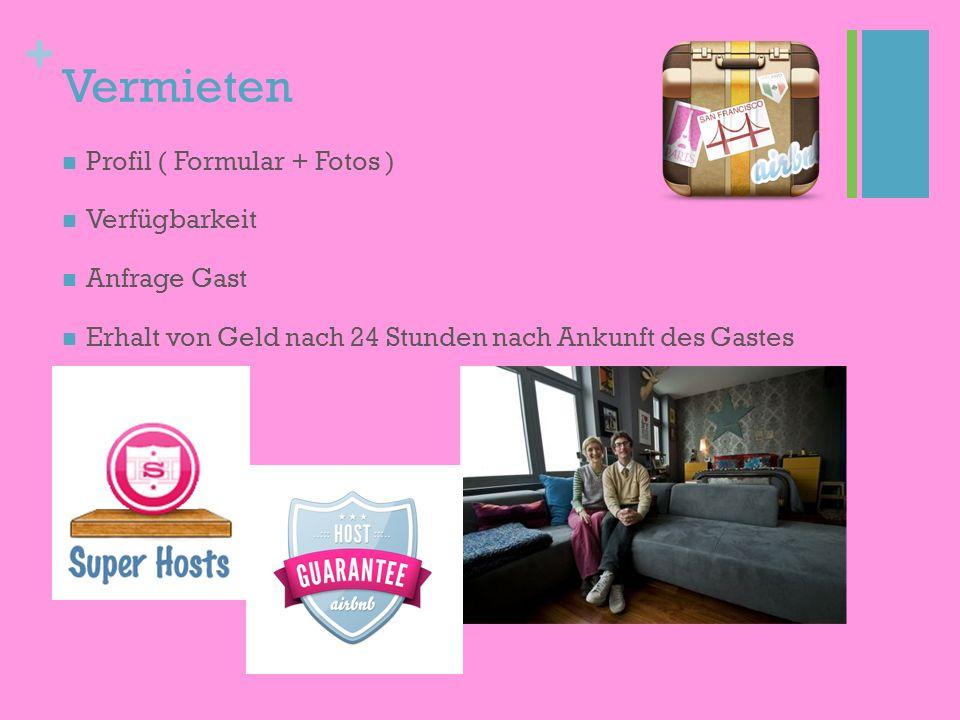 + Vermieten Profil ( Formular + Fotos ) Verfügbarkeit Anfrage Gast Erhalt von Geld nach 24 Stunden nach Ankunft des Gastes