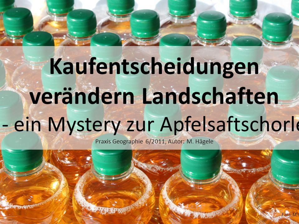 Kaufentscheidungen verändern Landschaften - ein Mystery zur Apfelsaftschorle Praxis Geographie 6/2011, Autor: M. Hägele Foto: M. Hägele