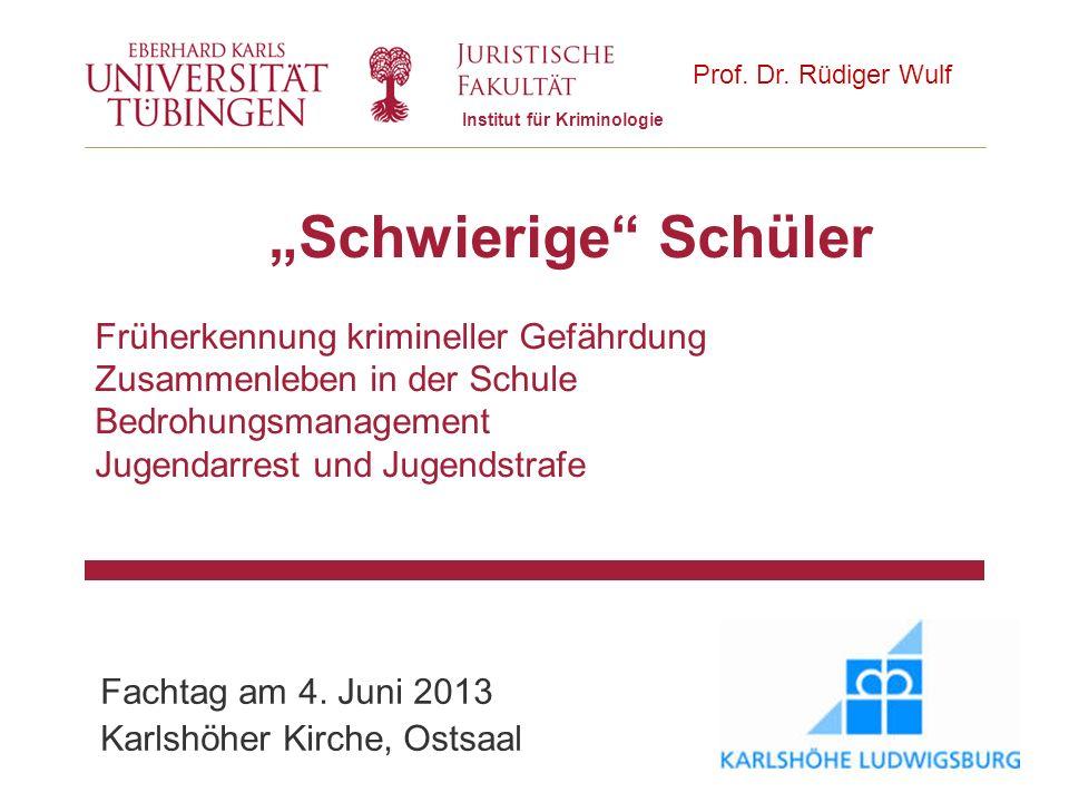 Fachtag am 4. Juni 2013 Karlshöher Kirche, Ostsaal Institut für Kriminologie Prof. Dr. Rüdiger Wulf Schwierige Schüler Früherkennung krimineller Gefäh