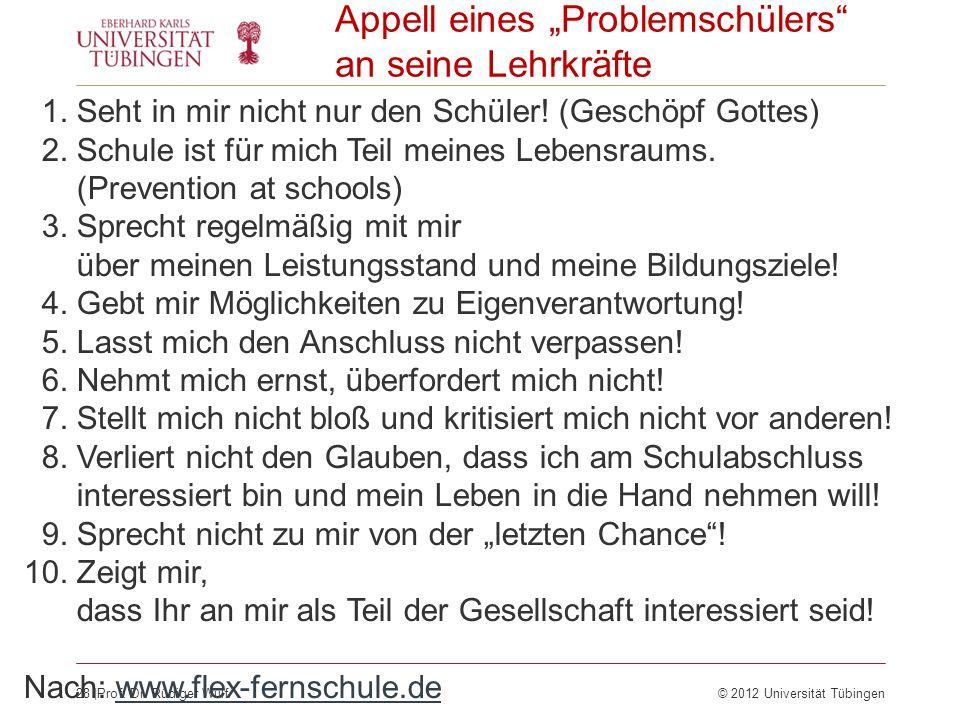 28  Prof. Dr. Rüdiger Wulf© 2012 Universität Tübingen Appell eines Problemschülers an seine Lehrkräfte 1. Seht in mir nicht nur den Schüler! (Geschöpf