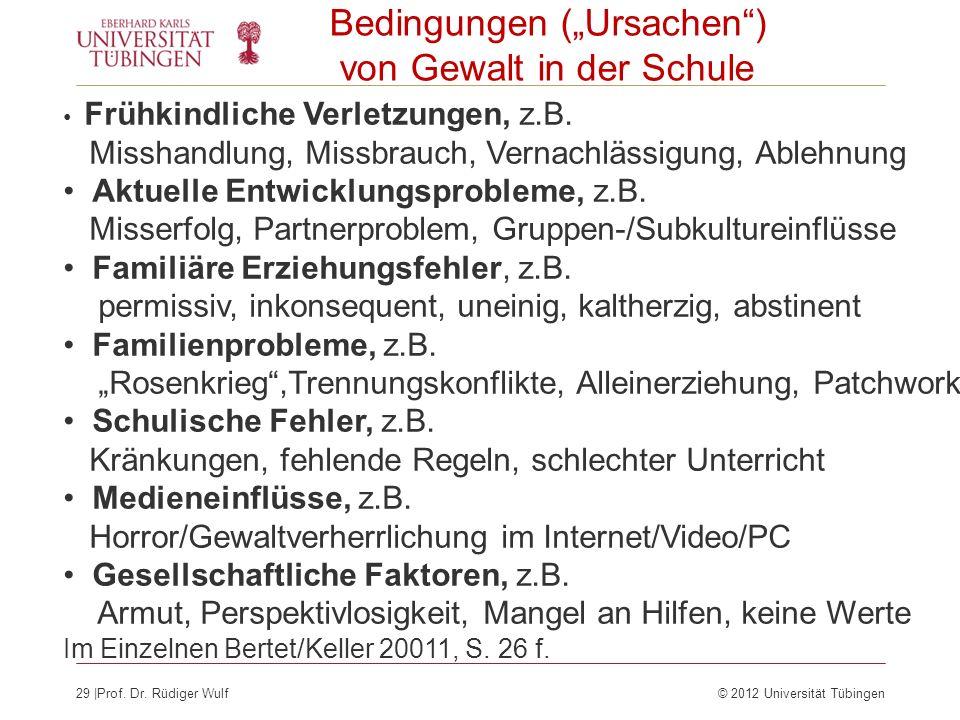 29  Prof. Dr. Rüdiger Wulf© 2012 Universität Tübingen Bedingungen (Ursachen) von Gewalt in der Schule Frühkindliche Verletzungen, z.B. Misshandlung, M