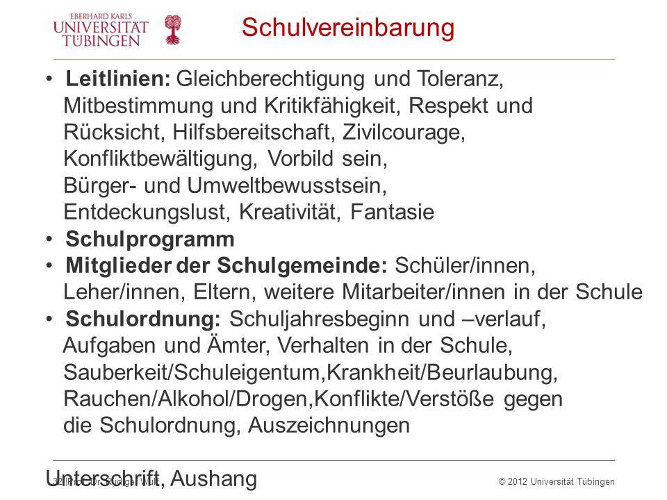 32  Prof. Dr. Rüdiger Wulf© 2012 Universität Tübingen Schulvereinbarung Leitlinien: Gleichberechtigung und Toleranz, Mitbestimmung und Kritikfähigkeit