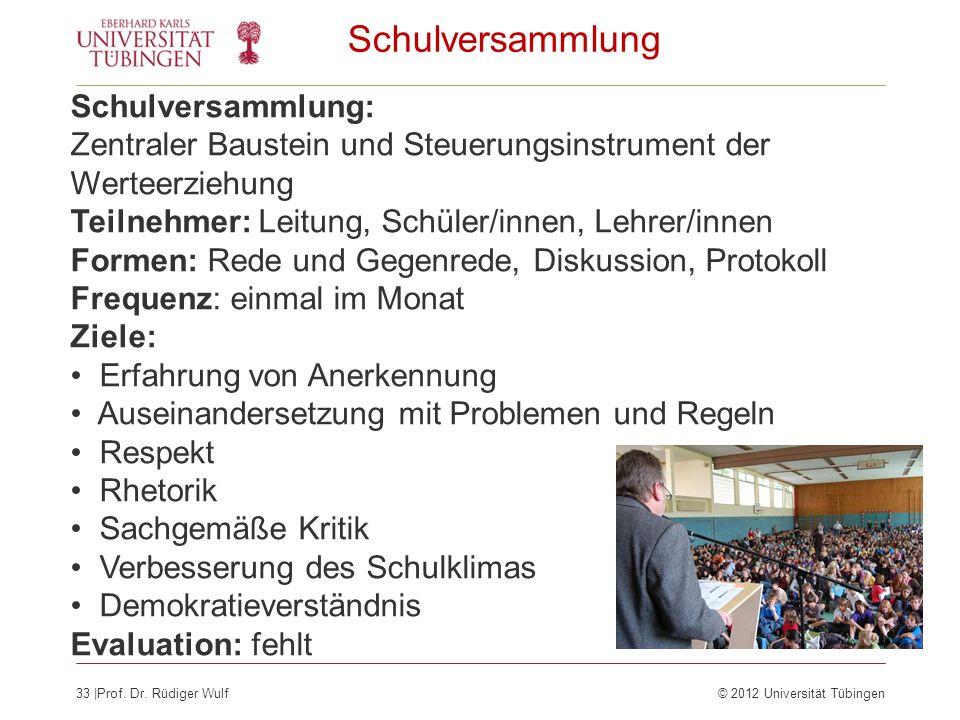 33  Prof. Dr. Rüdiger Wulf© 2012 Universität Tübingen Schulversammlung Schulversammlung: Zentraler Baustein und Steuerungsinstrument der Werteerziehun