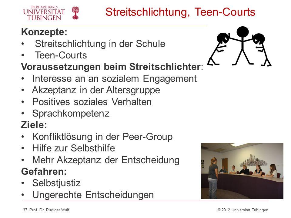 37  Prof. Dr. Rüdiger Wulf© 2012 Universität Tübingen Streitschlichtung, Teen-Courts Konzepte: Streitschlichtung in der Schule Teen-Courts Voraussetzu