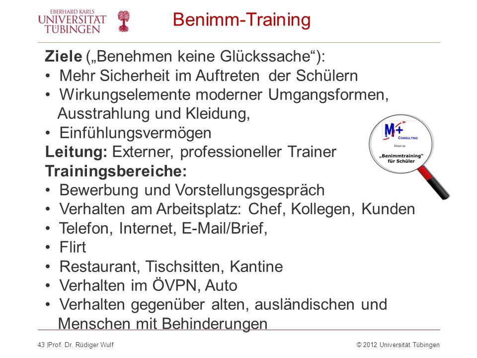 43  Prof. Dr. Rüdiger Wulf© 2012 Universität Tübingen Benimm-Training Ziele (Benehmen keine Glückssache): Mehr Sicherheit im Auftreten der Schülern Wi