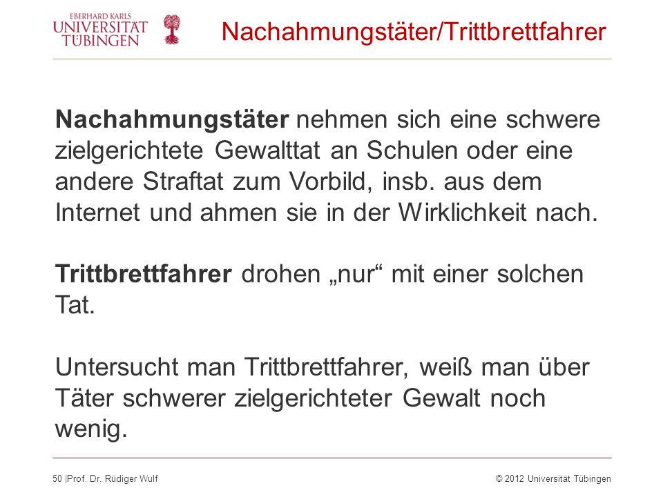 50  Prof. Dr. Rüdiger Wulf© 2012 Universität Tübingen Nachahmungstäter/Trittbrettfahrer Nachahmungstäter nehmen sich eine schwere zielgerichtete Gewal