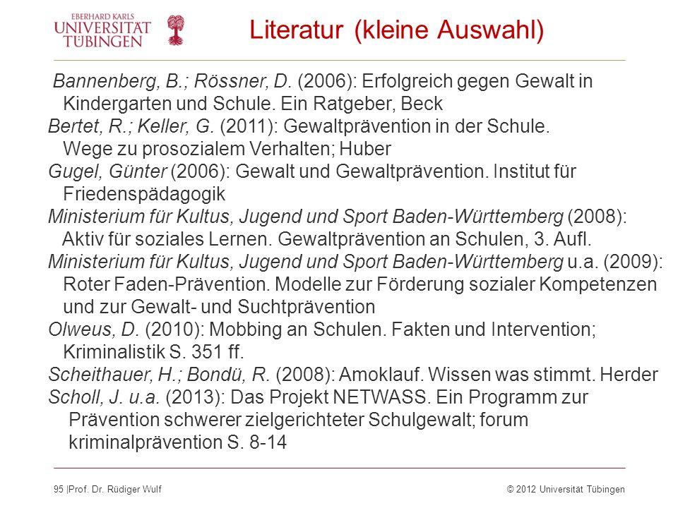 95  Prof. Dr. Rüdiger Wulf© 2012 Universität Tübingen Literatur (kleine Auswahl) Bannenberg, B.; Rössner, D. (2006): Erfolgreich gegen Gewalt in Kinde