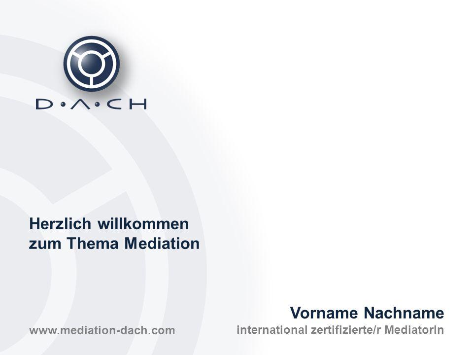 Herzlich willkommen zum Thema Mediation Vorname Nachname international zertifizierte/r MediatorIn www.mediation-dach.com