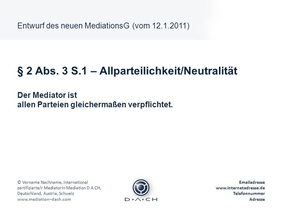 Entwurf des neuen MediationsG (vom 12.1.2011) © Vorname Nachname, international zertifizierte/r MediatorIn Mediation D A CH, Deutschland, Austria, Sch