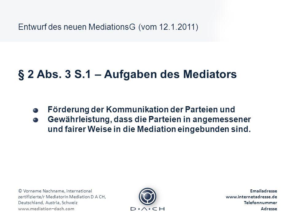 Die Phasen der Mediation © Vorname Nachname, international zertifizierte/r MediatorIn Mediation D A CH, Deutschland, Austria, Schweiz www.mediation–dach.com Emailadresse www.internetadresse.de Telefonnummer Adresse Phase I: Auftragsklärung
