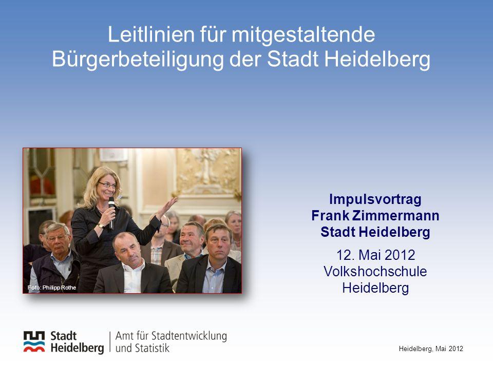 Leitlinien für mitgestaltende Bürgerbeteiligung der Stadt Heidelberg Heidelberg, Mai 2012 Impulsvortrag Frank Zimmermann Stadt Heidelberg 12. Mai 2012