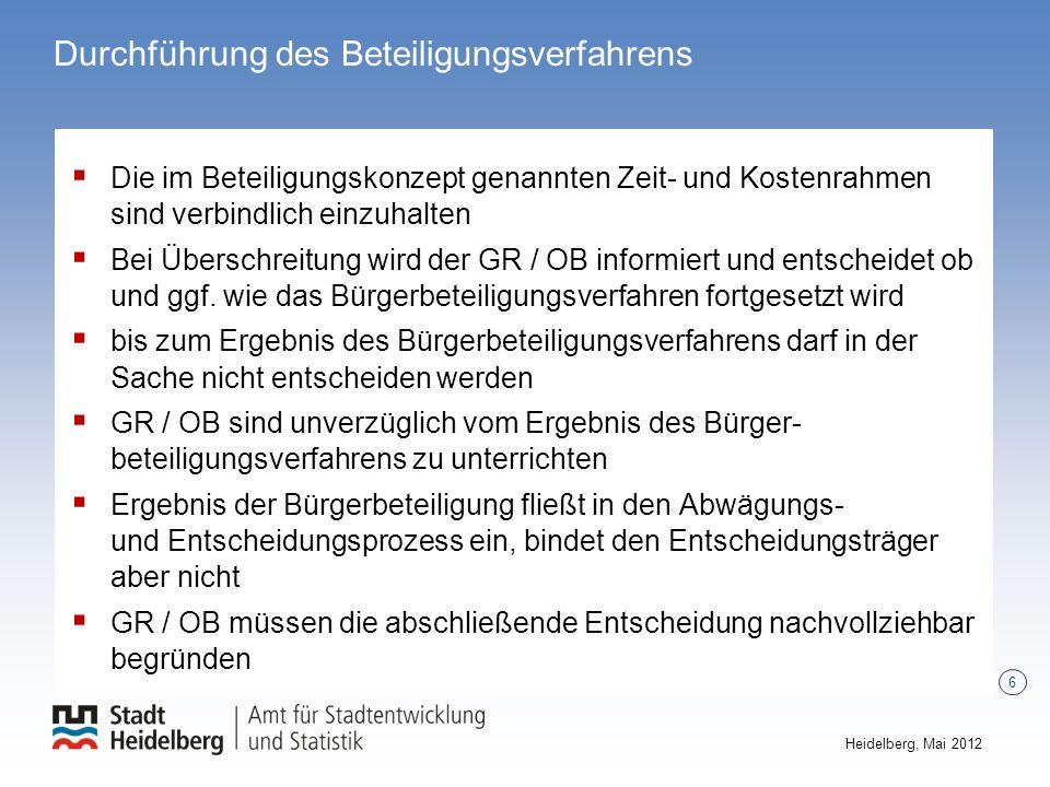 6 Heidelberg, Mai 2012 Durchführung des Beteiligungsverfahrens Die im Beteiligungskonzept genannten Zeit- und Kostenrahmen sind verbindlich einzuhalte