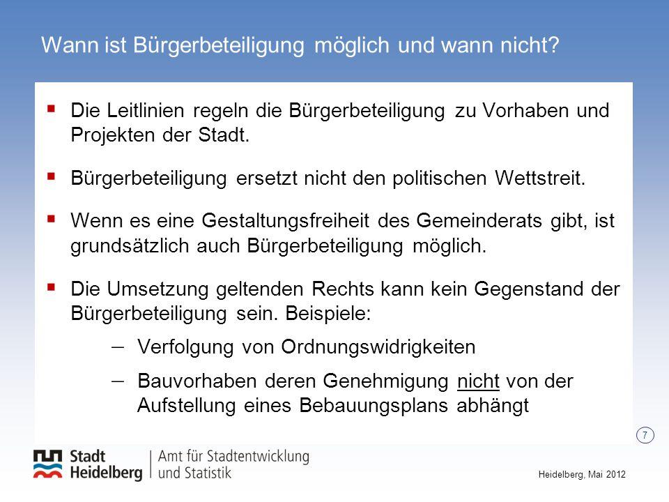 7 Heidelberg, Mai 2012 Wann ist Bürgerbeteiligung möglich und wann nicht? Die Leitlinien regeln die Bürgerbeteiligung zu Vorhaben und Projekten der St
