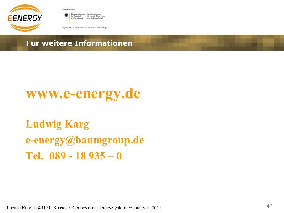 41 Ludwig Karg, B.A.U.M., Kasseler Symposium Energie-Systemtechnik, 6.10.2011 Für weitere Informationen www.e-energy.de Ludwig Karg e-energy@baumgroup