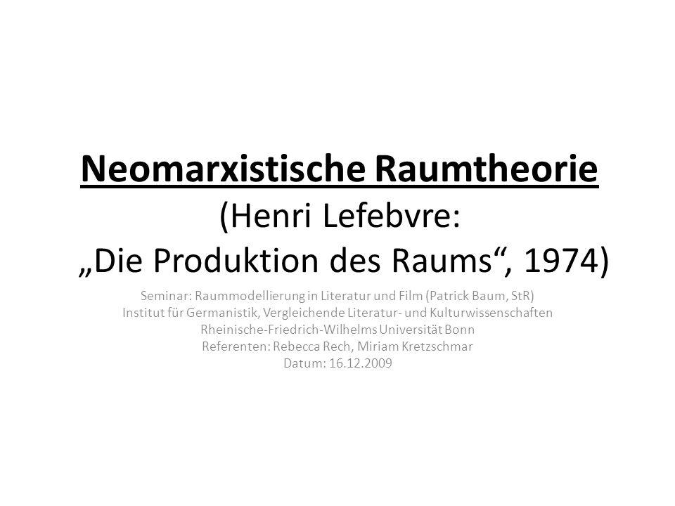 Neomarxistische Raumtheorie (Henri Lefebvre: Die Produktion des Raums, 1974) Seminar: Raummodellierung in Literatur und Film (Patrick Baum, StR) Insti