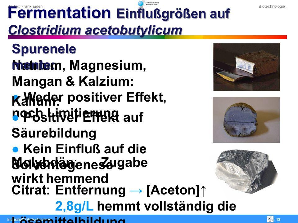 Dr.-Ing. Frank Eiden Biotechnologie Industrielle Biotechnologie: 18 Natrium, Magnesium, Mangan & Kalzium: Weder positiver Effekt, noch Limitierung Spu