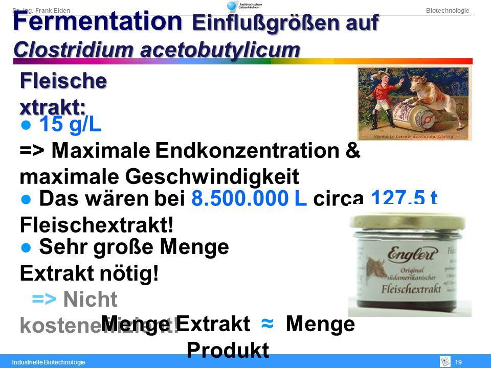 Dr.-Ing. Frank Eiden Biotechnologie Industrielle Biotechnologie: 19 15 g/L => Maximale Endkonzentration & maximale Geschwindigkeit Das wären bei 8.500