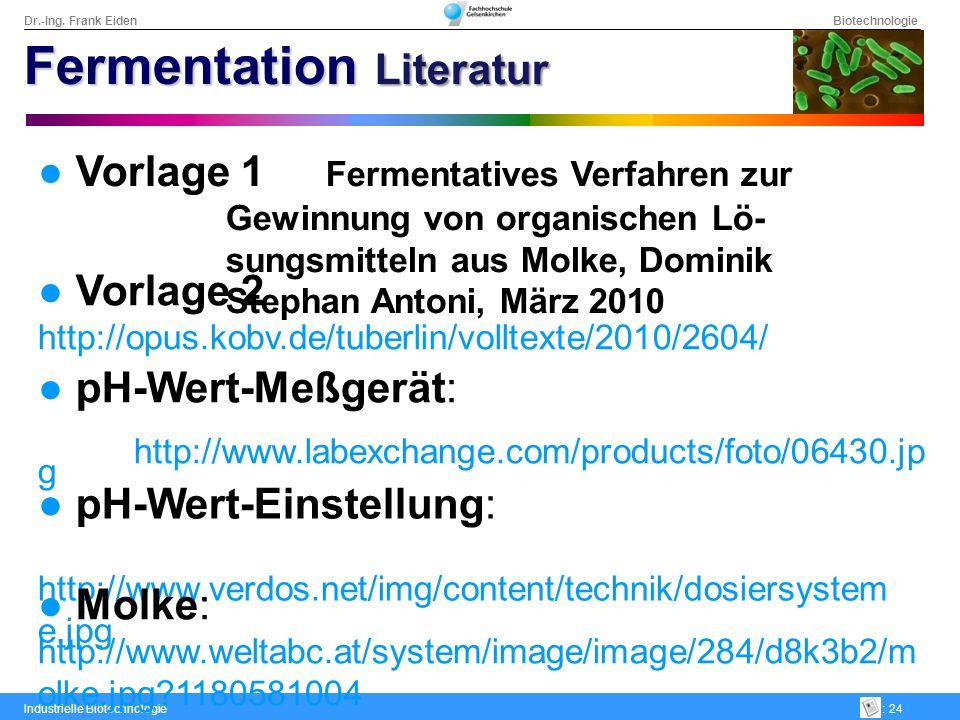 Dr.-Ing. Frank Eiden Biotechnologie Industrielle Biotechnologie: 24 pH-Wert-Meßgerät: http://www.labexchange.com/products/foto/06430.jp g pH-Wert-Eins