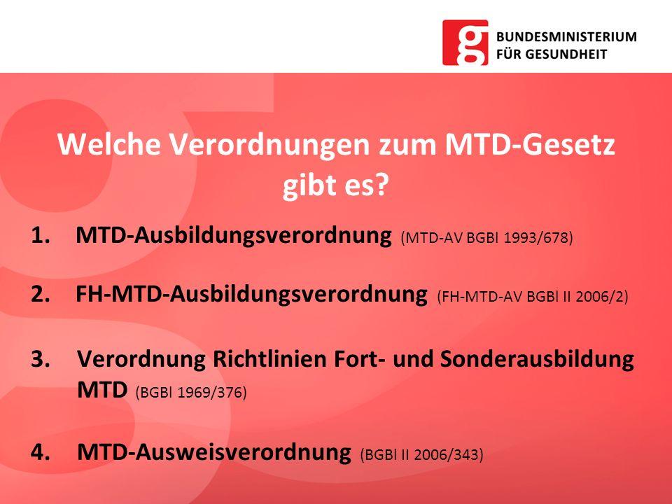 1.MTD-Ausbildungsverordnung (MTD-AV BGBl 1993/678) 2.FH-MTD-Ausbildungsverordnung (FH-MTD-AV BGBl II 2006/2) 3.Verordnung Richtlinien Fort- und Sonder