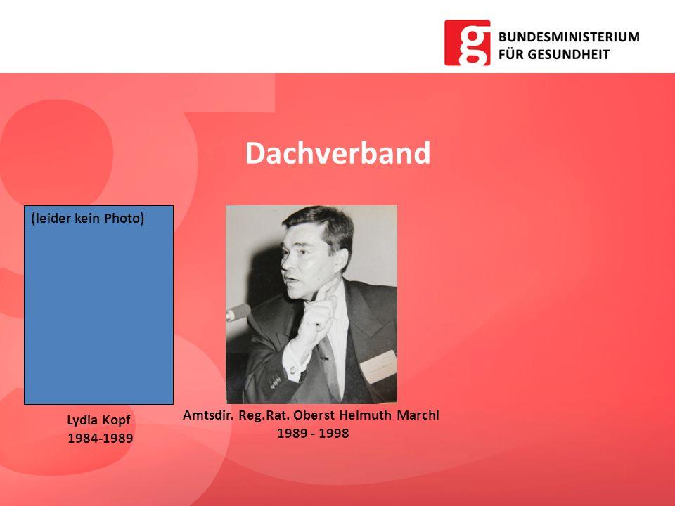 Dachverband (leider kein Photo) Amtsdir. Reg.Rat. Oberst Helmuth Marchl 1989 - 1998 Lydia Kopf 1984-1989