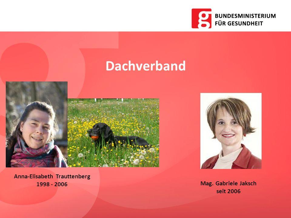 Dachverband Anna-Elisabeth Trauttenberg 1998 - 2006 Mag. Gabriele Jaksch seit 2006