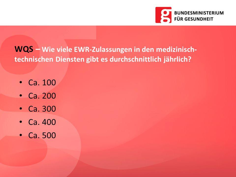 Ca. 100 Ca. 200 Ca. 300 Ca. 400 Ca. 500 WQS – Wie viele EWR-Zulassungen in den medizinisch- technischen Diensten gibt es durchschnittlich jährlich?