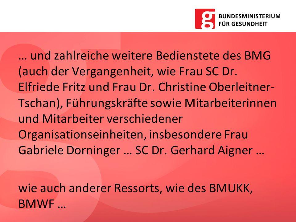 … und zahlreiche weitere Bedienstete des BMG (auch der Vergangenheit, wie Frau SC Dr. Elfriede Fritz und Frau Dr. Christine Oberleitner- Tschan), Führ