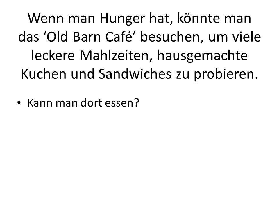 Wenn man Hunger hat, könnte man das Old Barn Café besuchen, um viele leckere Mahlzeiten, hausgemachte Kuchen und Sandwiches zu probieren. Kann man dor