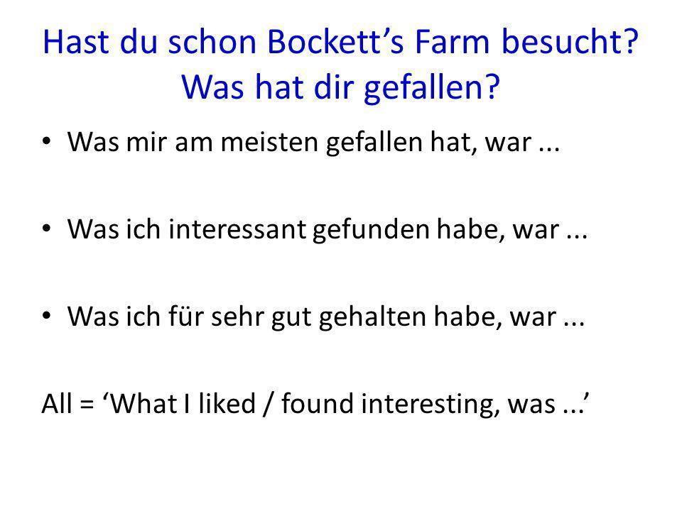 Hast du schon Bocketts Farm besucht? Was hat dir gefallen? Was mir am meisten gefallen hat, war... Was ich interessant gefunden habe, war... Was ich f