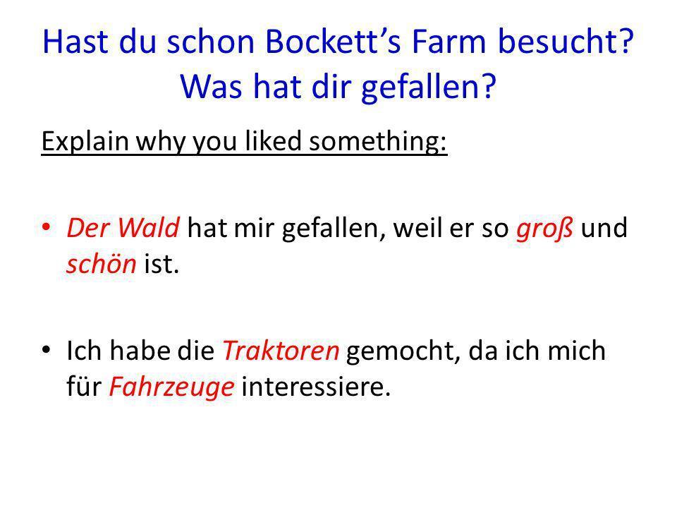 Hast du schon Bocketts Farm besucht? Was hat dir gefallen? Explain why you liked something: Der Wald hat mir gefallen, weil er so groß und schön ist.