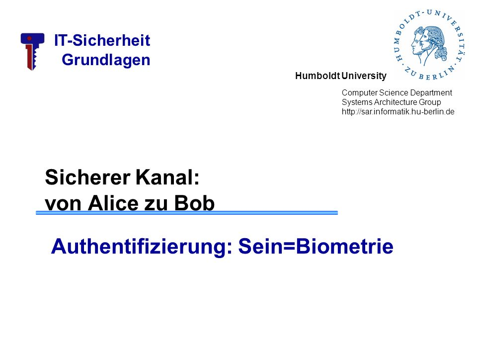 Humboldt University Computer Science Department Systems Architecture Group http://sar.informatik.hu-berlin.de IT-Sicherheit Grundlagen