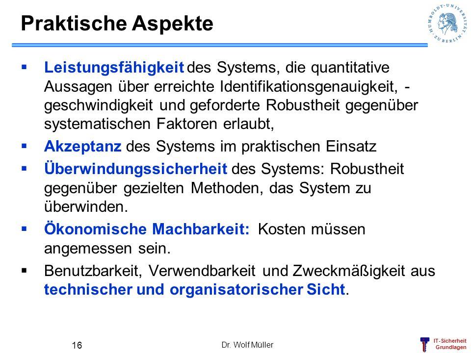 IT-Sicherheit Grundlagen Dr. Wolf Müller 16 Praktische Aspekte Leistungsfähigkeit des Systems, die quantitative Aussagen über erreichte Identifikation