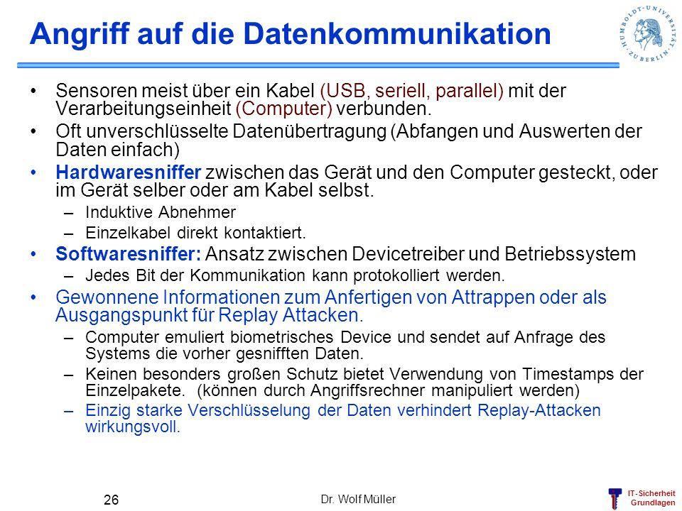 IT-Sicherheit Grundlagen Dr. Wolf Müller 26 Angriff auf die Datenkommunikation Sensoren meist über ein Kabel (USB, seriell, parallel) mit der Verarbei
