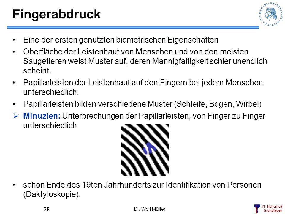 IT-Sicherheit Grundlagen Dr. Wolf Müller 28 Fingerabdruck Eine der ersten genutzten biometrischen Eigenschaften Oberfläche der Leistenhaut von Mensche