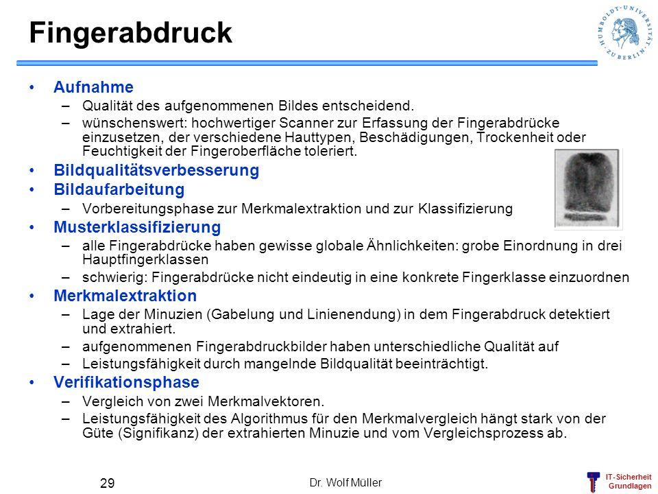 IT-Sicherheit Grundlagen Dr. Wolf Müller 29 Fingerabdruck Aufnahme –Qualität des aufgenommenen Bildes entscheidend. –wünschenswert: hochwertiger Scann