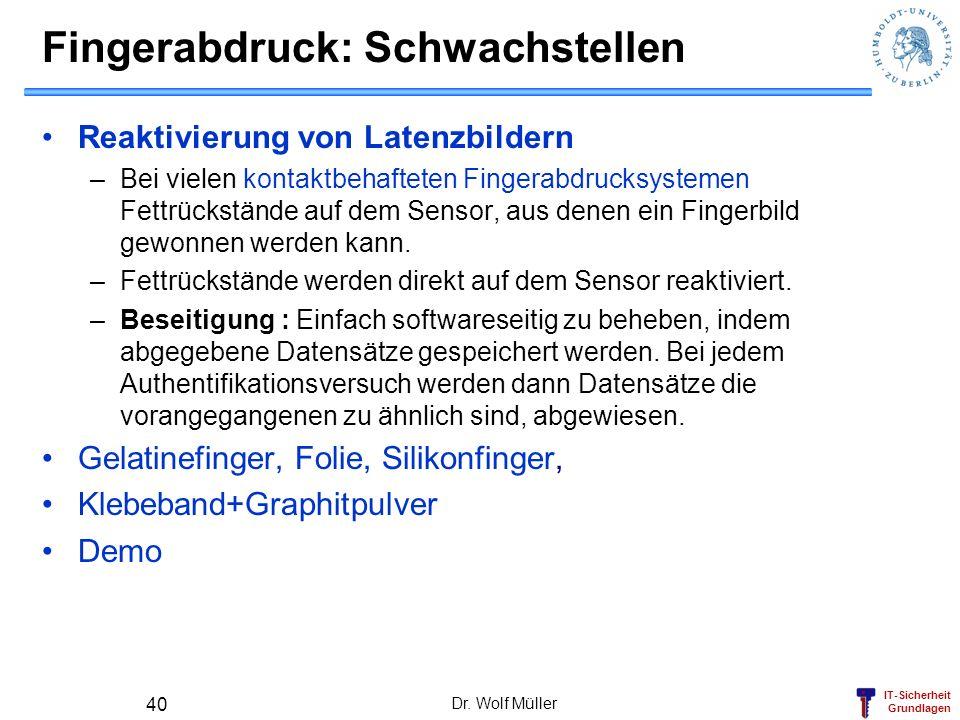 IT-Sicherheit Grundlagen Dr. Wolf Müller 40 Fingerabdruck: Schwachstellen Reaktivierung von Latenzbildern –Bei vielen kontaktbehafteten Fingerabdrucks