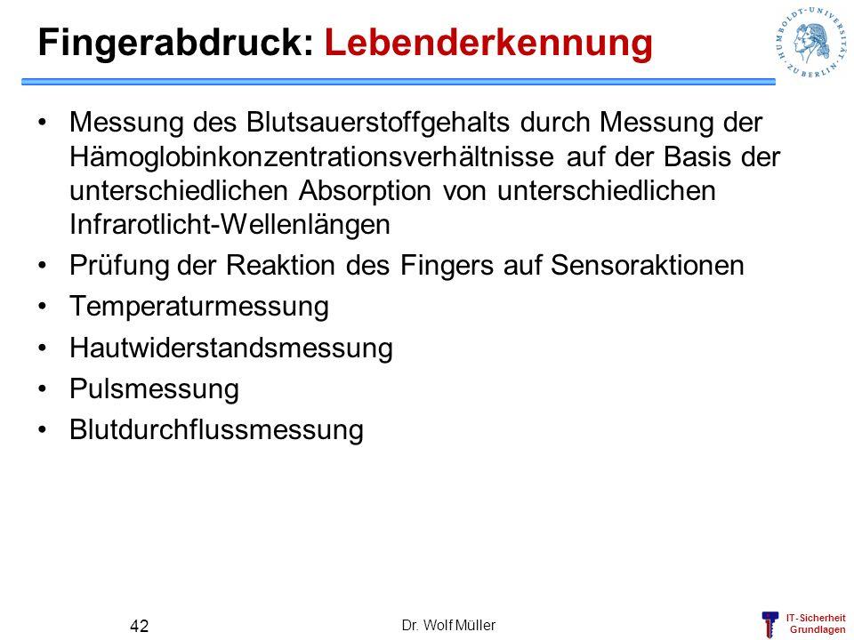 IT-Sicherheit Grundlagen Dr. Wolf Müller 42 Fingerabdruck: Lebenderkennung Messung des Blutsauerstoffgehalts durch Messung der Hämoglobinkonzentration