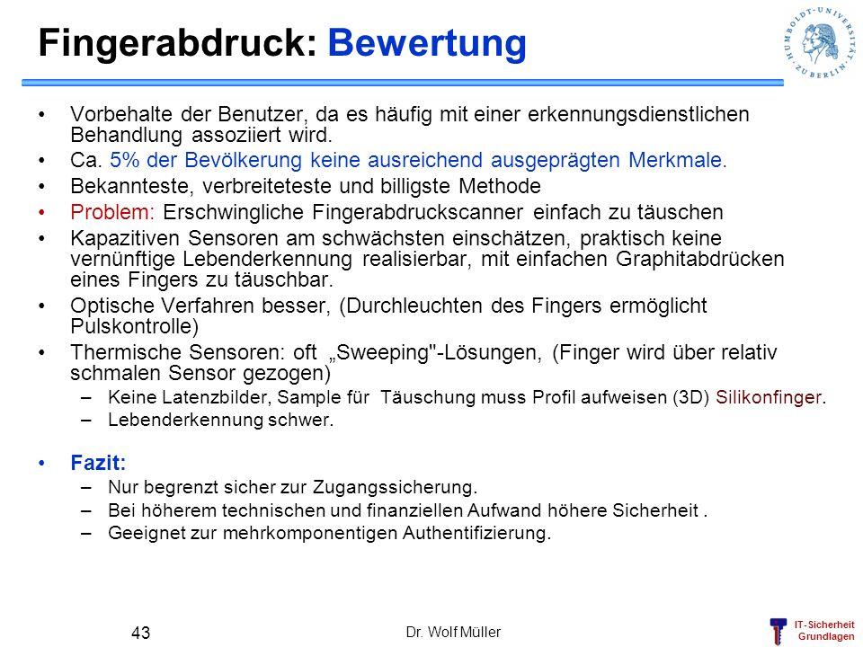 IT-Sicherheit Grundlagen Dr. Wolf Müller 43 Fingerabdruck: Bewertung Vorbehalte der Benutzer, da es häufig mit einer erkennungsdienstlichen Behandlung