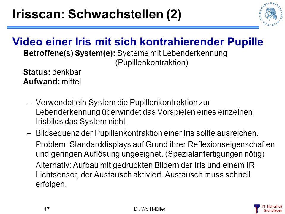IT-Sicherheit Grundlagen Dr. Wolf Müller 47 Irisscan: Schwachstellen (2) Video einer Iris mit sich kontrahierender Pupille Betroffene(s) System(e): Sy