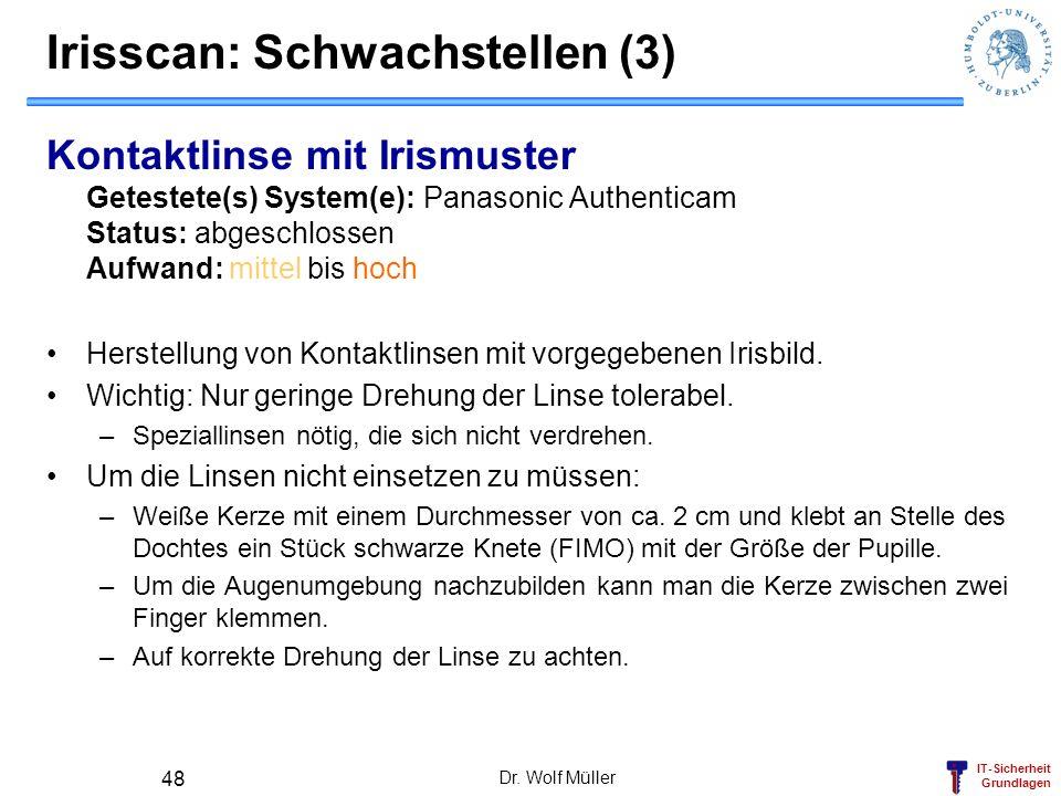 IT-Sicherheit Grundlagen Dr. Wolf Müller 48 Irisscan: Schwachstellen (3) Kontaktlinse mit Irismuster Getestete(s) System(e): Panasonic Authenticam Sta