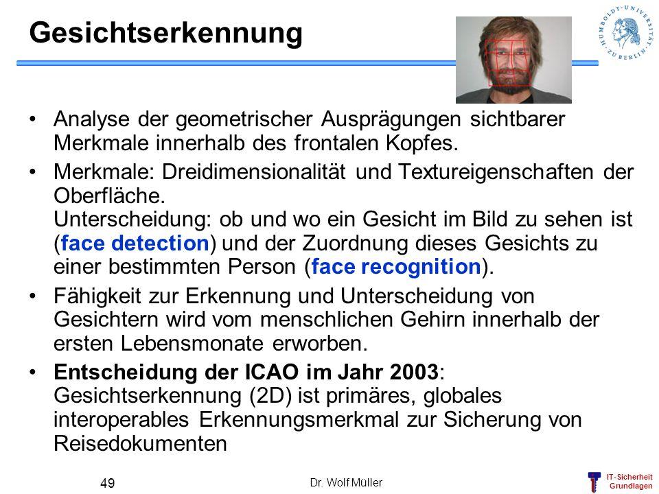 IT-Sicherheit Grundlagen Dr. Wolf Müller 49 Gesichtserkennung Analyse der geometrischer Ausprägungen sichtbarer Merkmale innerhalb des frontalen Kopfe