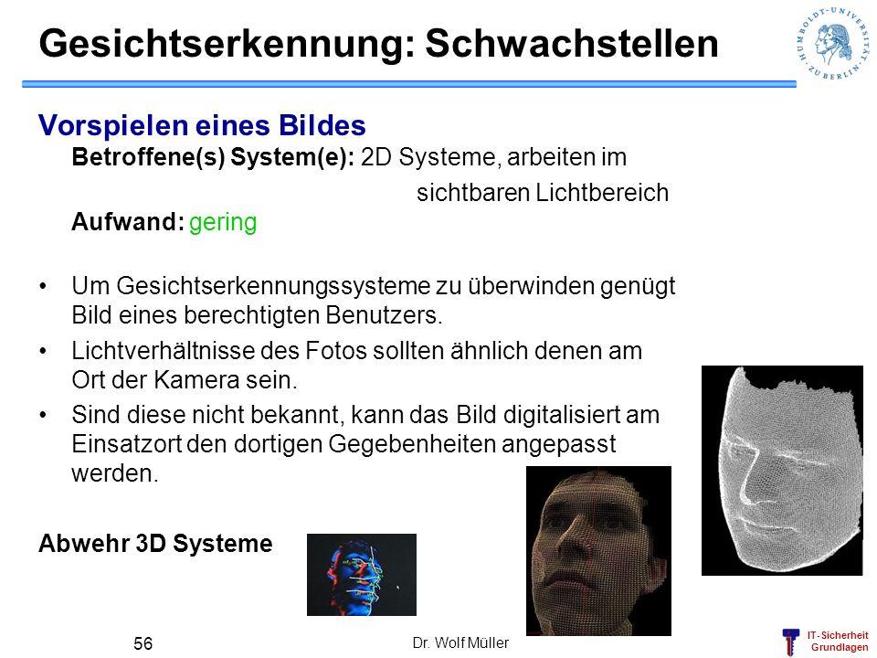 IT-Sicherheit Grundlagen Dr. Wolf Müller 56 Gesichtserkennung: Schwachstellen Vorspielen eines Bildes Betroffene(s) System(e): 2D Systeme, arbeiten im