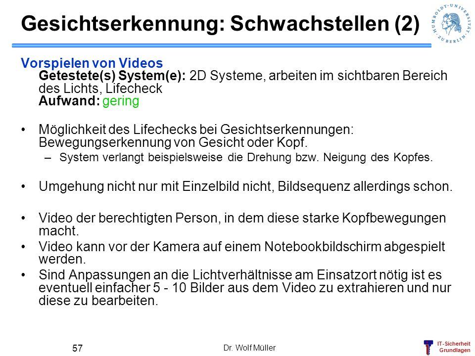 IT-Sicherheit Grundlagen Dr. Wolf Müller 57 Gesichtserkennung: Schwachstellen (2) Vorspielen von Videos Getestete(s) System(e): 2D Systeme, arbeiten i