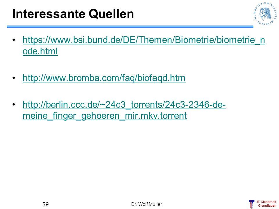 IT-Sicherheit Grundlagen Dr. Wolf Müller 59 Interessante Quellen https://www.bsi.bund.de/DE/Themen/Biometrie/biometrie_n ode.htmlhttps://www.bsi.bund.