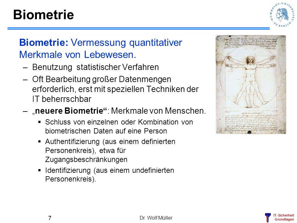 IT-Sicherheit Grundlagen Dr. Wolf Müller 7 Biometrie Biometrie: Vermessung quantitativer Merkmale von Lebewesen. –Benutzung statistischer Verfahren –O